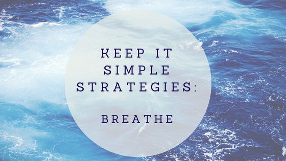 Keep It Simple Strategies: Breathe