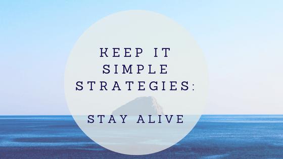 Keep It Simple Strategies: Stay Alive